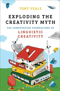 Exploding the Creativity Myth by Tony Veale