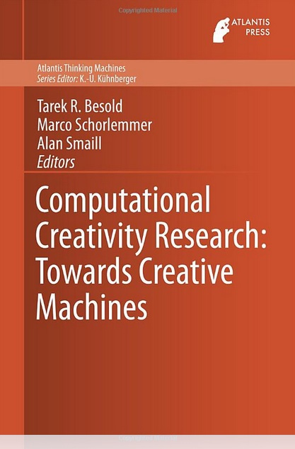Computational Creativity Research: Towards Creative Machines by Tarek Richard Besold, Marco Schorlemmer and Alan Smaill
